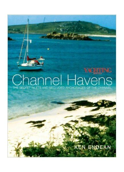 Endean, Kenneth F Channel Havens: Secret Inlets & Secluded Anchorages of the Channel